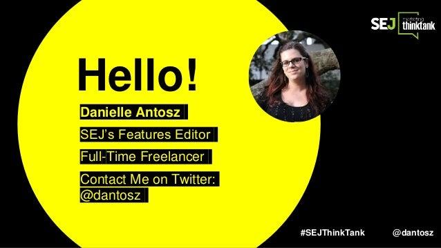 #SEJThinkTank @dantosz Hello! Danielle Antosz SEJ's Features Editor Full-Time Freelancer Contact Me on Twitter: @dantosz