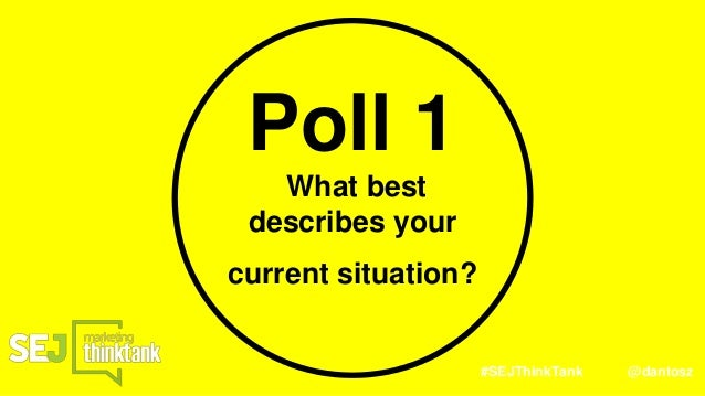 #SEJThinkTank @dantosz Poll 1 What best describes your current situation?