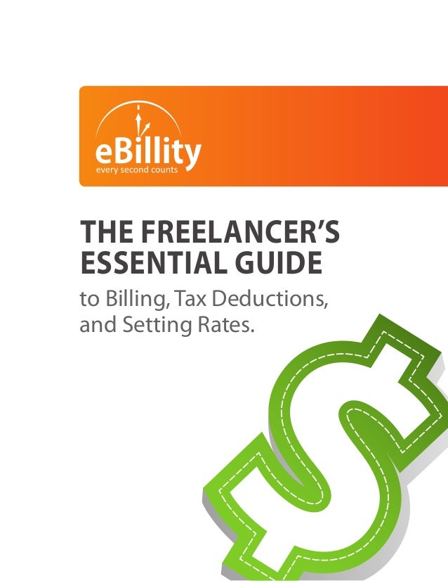 THE FREELANCER'S ESSENTIAL GUIDE to Billing, Tax Deductions, and Setting Rates.