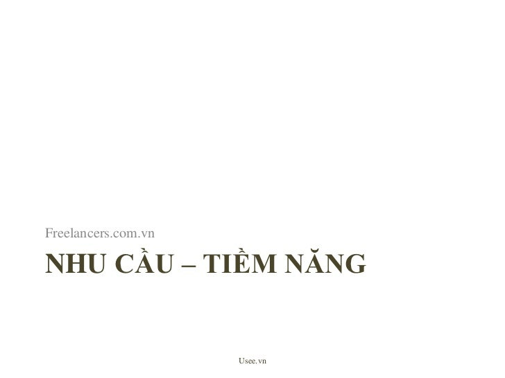 Nhucầu – tiềmnăng<br />Freelancers.com.vn<br />Usee.vn<br />