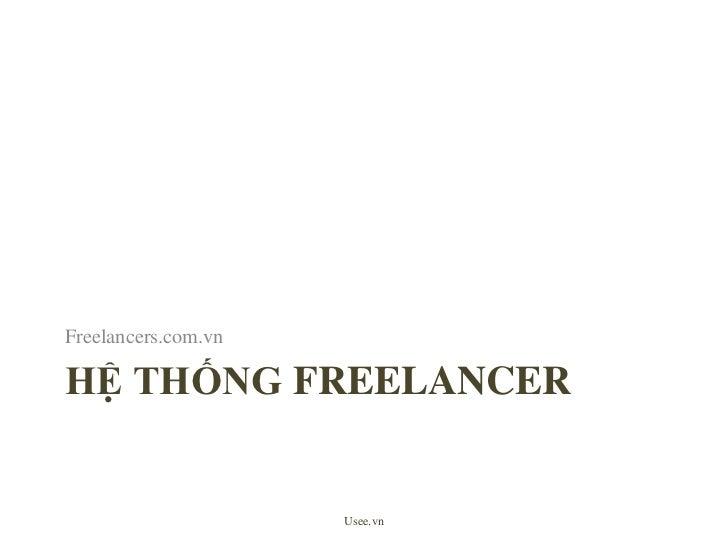 hệthống FREELANCER<br />Freelancers.com.vn<br />Usee.vn<br />