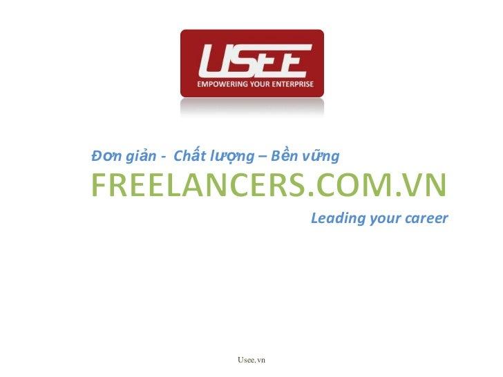 Usee.vn<br />Đơngiản -  Chấtlượng – Bềnvững<br />FREELANCERS.COM.VN<br />Leading your career<br />