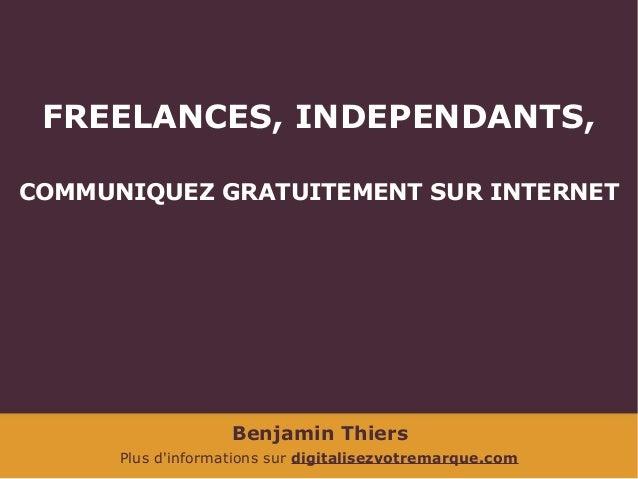Benjamin Thiers Plus d'informations sur digitalisezvotremarque.com FREELANCES, INDEPENDANTS, COMMUNIQUEZ GRATUITEMENT SUR ...