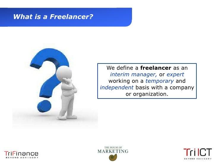 What is a Freelancer?                                 We define a freelancer as an                                   inter...