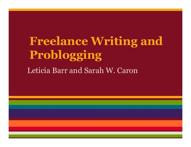 Freelance Writing and Problogging Leticia Barr and Sarah W. Caron