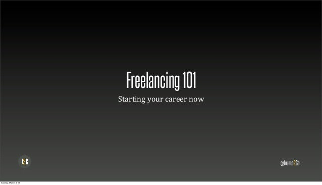 Freelancing 101                      Starting	  your	  career	  now                                                       ...
