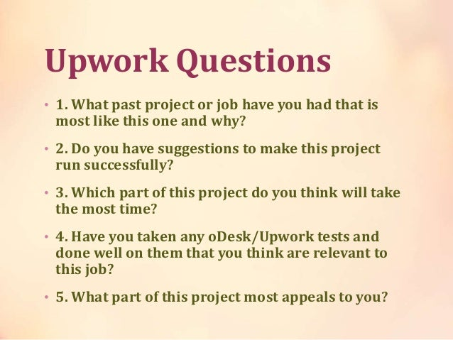 Upwork Questions • 1. What past project or job have you had that is most like this one and why? • 2. Do you have suggestio...