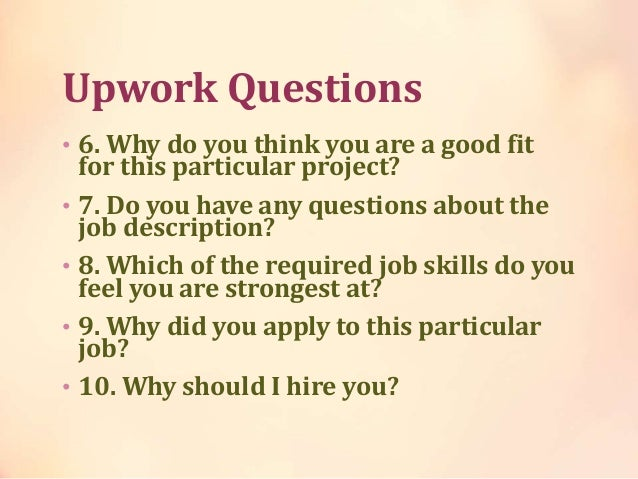 Upwork Questions • 6. Why do you think you are a good fit for this particular project? • 7. Do you have any questions abou...