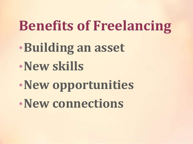 Benefits of Freelancing •Building an asset •New skills •New opportunities •New connections