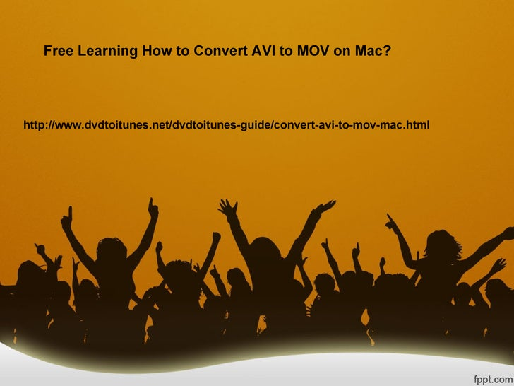 Free Learning How to Convert AVI to MOV on Mac?http://www.dvdtoitunes.net/dvdtoitunes-guide/convert-avi-to-mov-mac.html