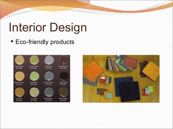 Interior Design <ul><li>Eco-friendly products </li></ul>
