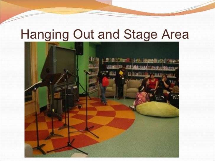 Hanging Out and Stage Area