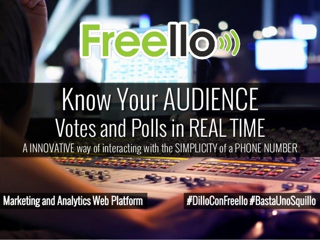 Marketing and Analytics Web Platform Know Your AUDIENCE Votes and Polls in REAL TIME A INNOVATIVE way of interacting with ...