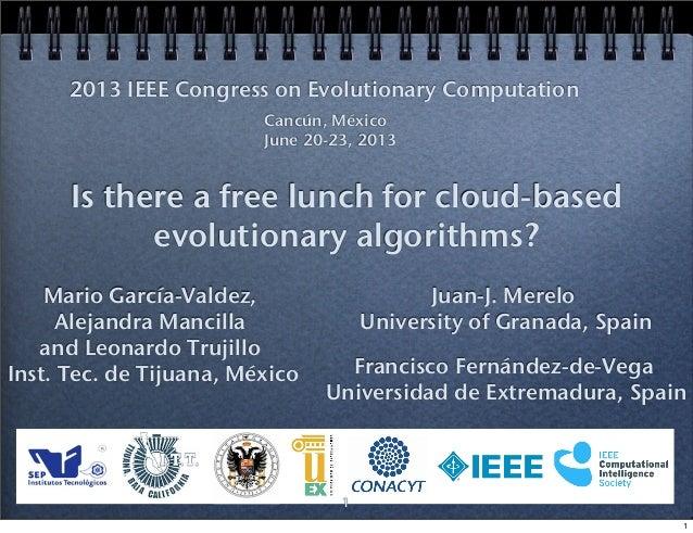 Is there a free lunch for cloud-based evolutionary algorithms? Mario García-Valdez, Alejandra Mancilla and Leonardo Trujil...