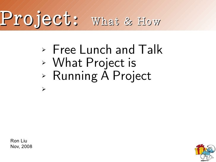 Project:               What & How                   Free Lunch and Talk              ➢                   What Project is  ...