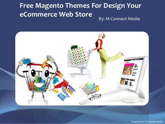 Free Magento Themes For Design Your eCommerce Web Store By: M-Connect Media Prepared By: M-Connect Media