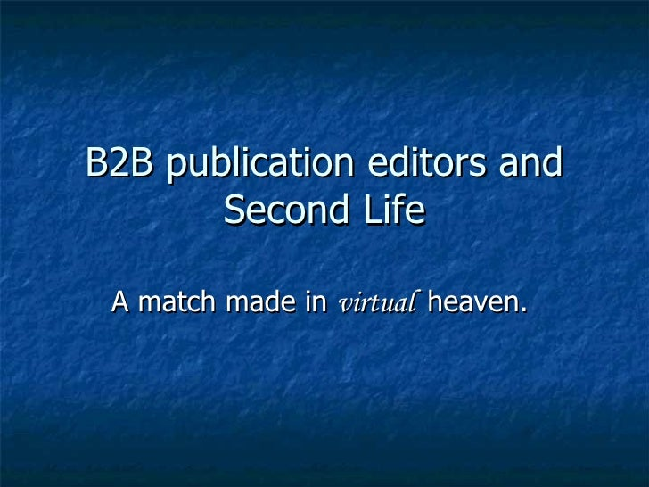 B2B publication editors and Second Life A match made in  virtual  heaven.