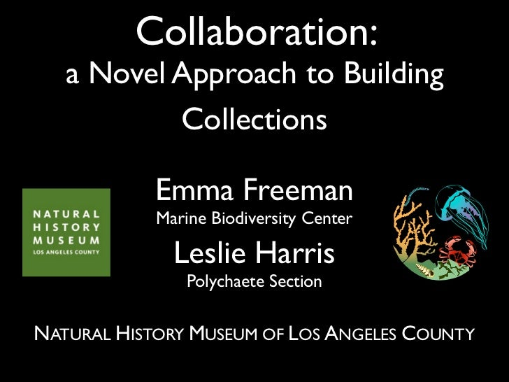 Collaboration:   a Novel Approach to Building           Collections            Emma Freeman            Marine Biodiversity...