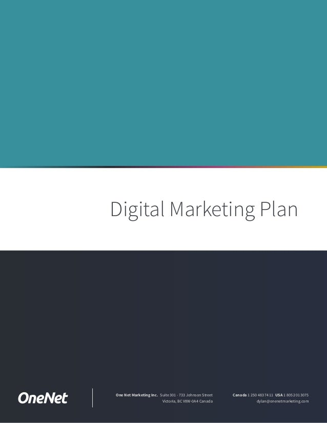 Digital Marketing Plan Canada 1 250 483 7411  USA 1 805 201 3075 dylan@onenetmarketing.com One Net Marketing Inc.  Suite 3...