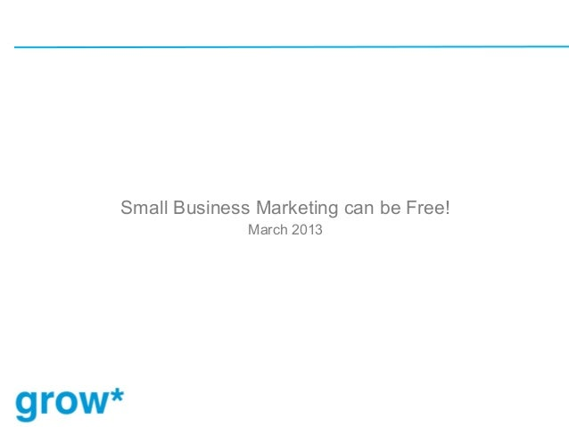 Small Business Marketing can be Free!              March 2013