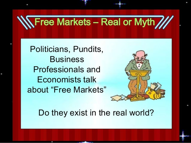 """Free Markets – Real or Myth Politicians, Pundits, Business Professionals and Economists talk about """"Free Markets"""" Do they ..."""