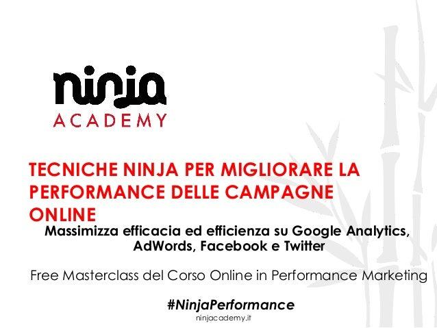 ninjacademy.it TECNICHE NINJA PER MIGLIORARE LA PERFORMANCE DELLE CAMPAGNE ONLINE Massimizza efficacia ed efficienza su Go...