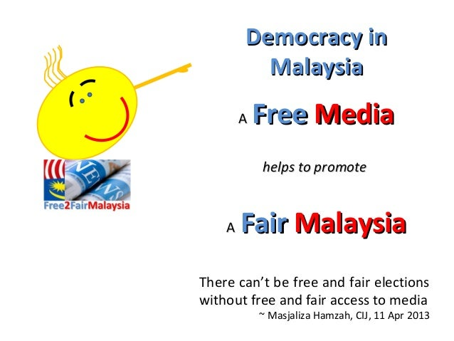 Democracy in          Malaysia        A   Free Media            helps to promote    A   Fair MalaysiaThere can't be free a...