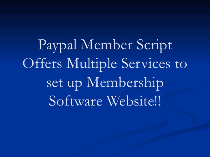 Paypal Member Script Offers Multiple Services to set up Membership Software Website!!