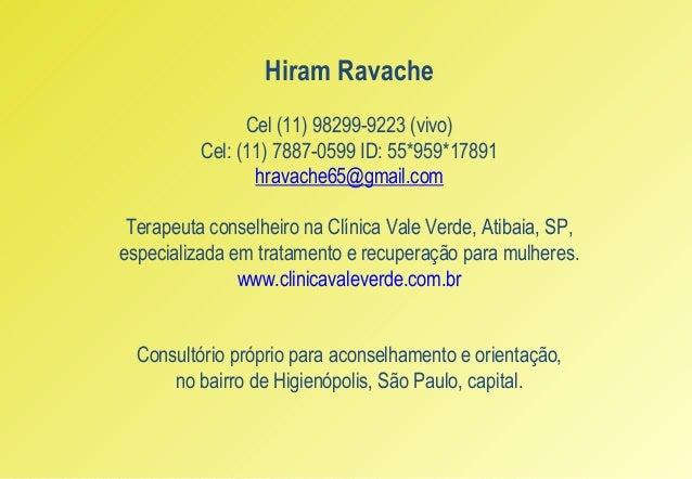 Hiram Ravache                Cel (11) 98299-9223 (vivo)          Cel: (11) 7887-0599 ID: 55*959*17891                 hrav...