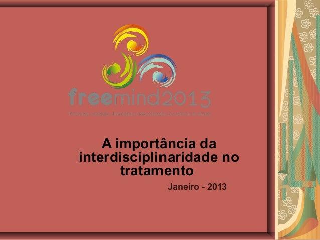 A importância dainterdisciplinaridade no       tratamento             Janeiro - 2013