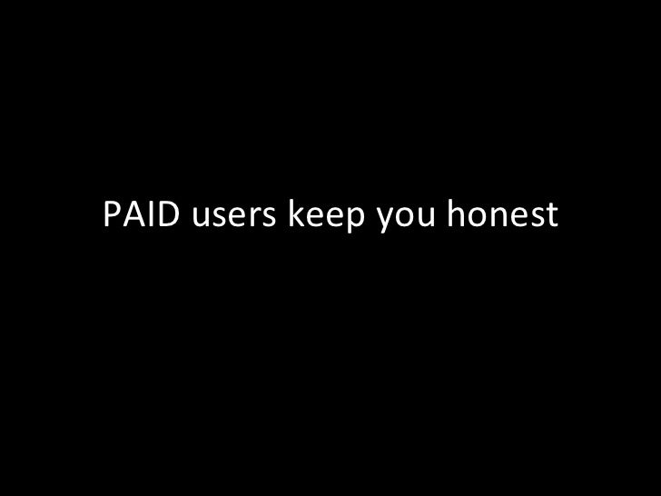 PAID users keep you honest