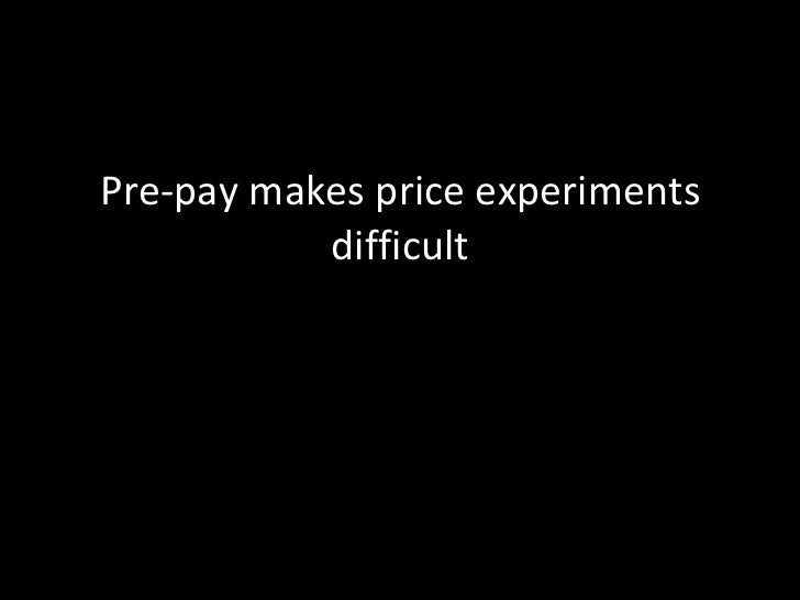 Pre-pay makes price experiments difficult