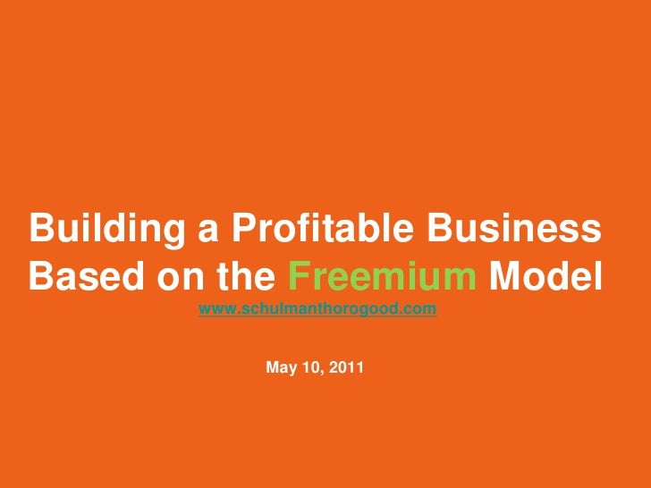 Building a Profitable BusinessBased on the Freemium Model        www.schulmanthorogood.com               May 10, 2011