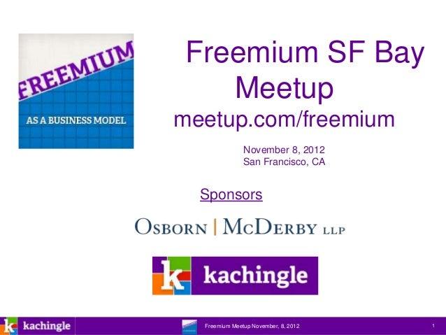 Freemium SF Bay      Meetupmeetup.com/freemium                   November 8, 2012                   San Francisco, CA     ...