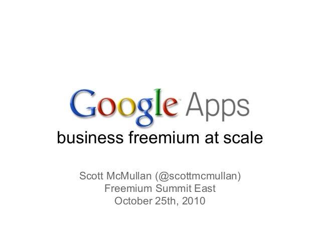 business freemium at scale    Scott McMullan (@scottmcmullan)        Freemium Summit East          October 25th, 2010