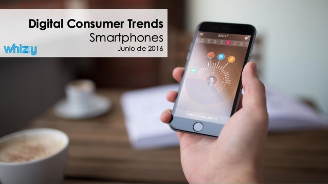 Digital Consumer Trends Smartphones Junio de 2016