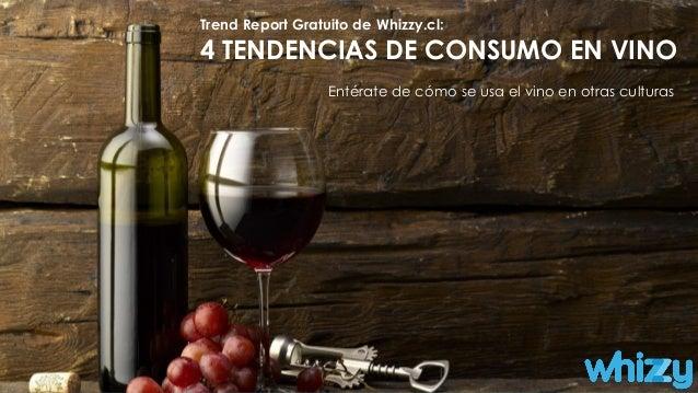 Trend Report Gratuito de Whizzy.cl: 4 TENDENCIAS DE CONSUMO EN VINO Entérate de cómo se usa el vino en otras culturas