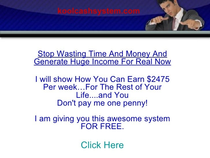 Stop Wasting Time And Money And Generate Huge Income For Real Now I will show How You Can Earn $2475 Per week…For The Rest...