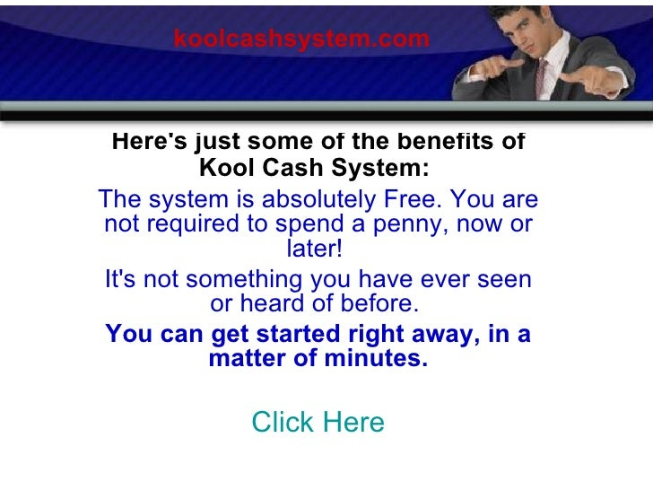 Here's just some of the benefits of Kool Cash System:   The system is absolutely Free. You are not required to spend a pen...