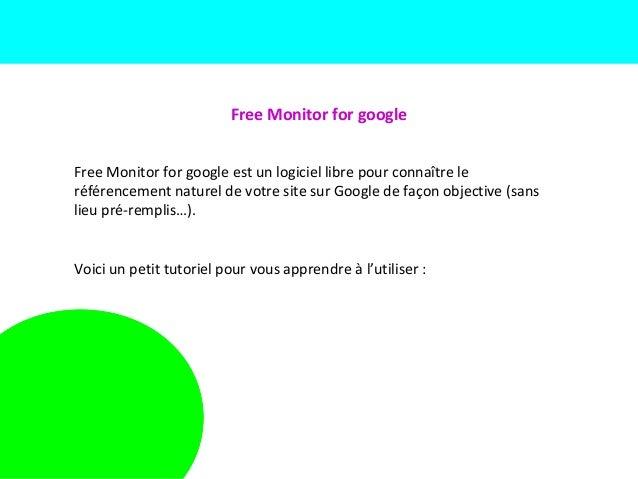 Free Monitor for googleFree Monitor for google est un logiciel libre pour connaître leréférencement naturel de votre site ...