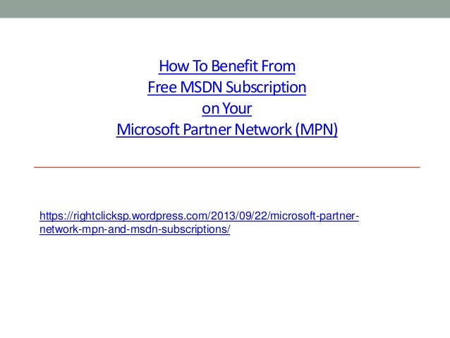How To BenefitFrom Free MSDN Subscription on Your Microsoft Partner Network (MPN) https://rightclicksp.wordpress.com/2013/...