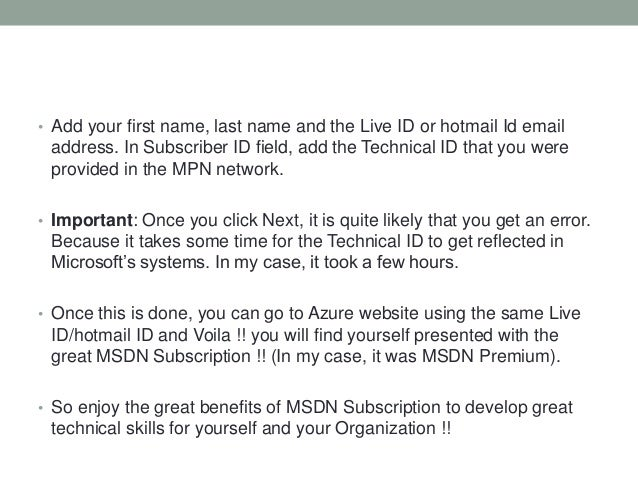 • Add your first name, last name and the Live ID or hotmail Id email address. In Subscriber ID field, add the Technical ID...