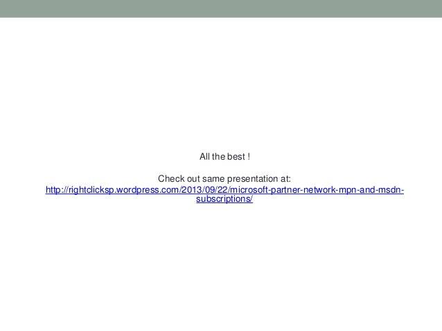 All the best ! Check out same presentation at: http://rightclicksp.wordpress.com/2013/09/22/microsoft-partner-network-mpn-...