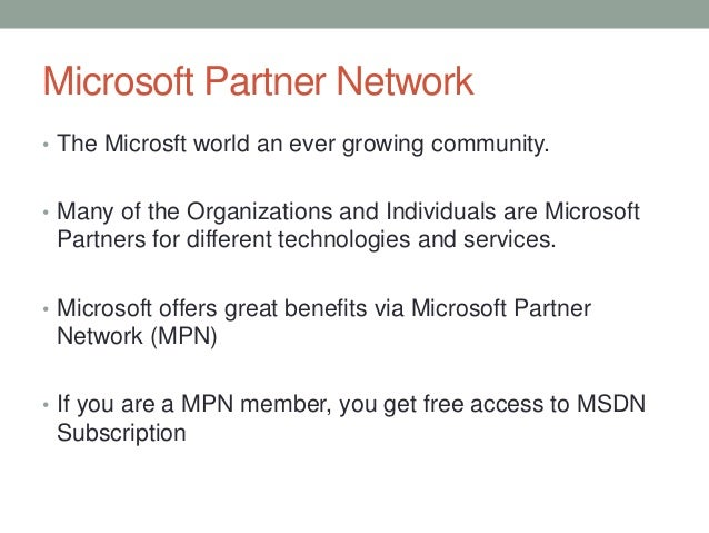 Microsoft Partner Network • The Microsft world an ever growing community. • Many of the Organizations and Individuals are ...