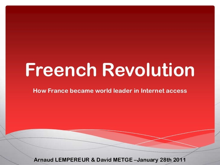 Freench RevolutionHow France became world leader in Internet accessArnaud LEMPEREUR & David METGE –January 28th 2011