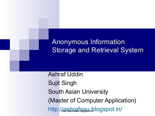 Anonymous Information Storage and Retrieval SystemAshraf UddinSujit SinghSouth Asian University(Master of Computer Applica...