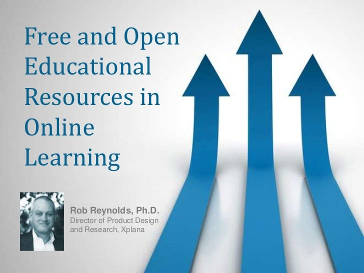 Free and Open Educational Resources in Online Learning<br />Rob Reynolds, Ph.D.Director of Product Designand Research, Xpl...