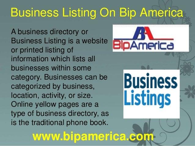 Business Listing On Bip America www.bipamerica.com A business directory or Business Listing is a website or printed listin...
