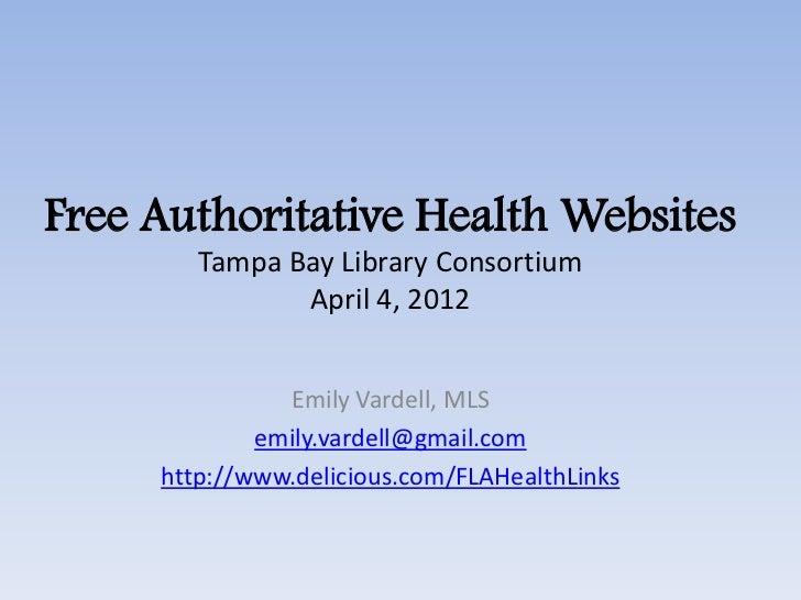 Free Authoritative Health Websites        Tampa Bay Library Consortium               April 4, 2012               Emily Var...