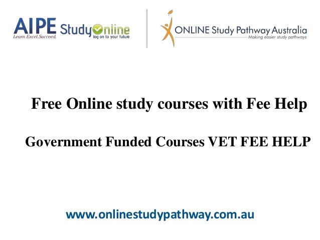 www.onlinestudypathway.com.au Free Online study courses with Fee Help Government Funded Courses VET FEE HELP